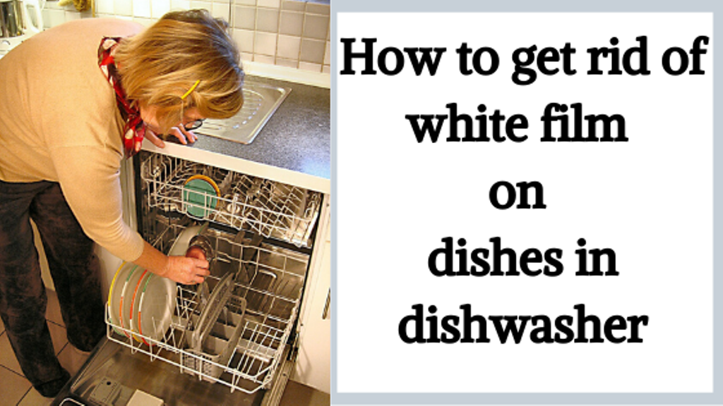 How to get rid of white film on dishes in dishwasher