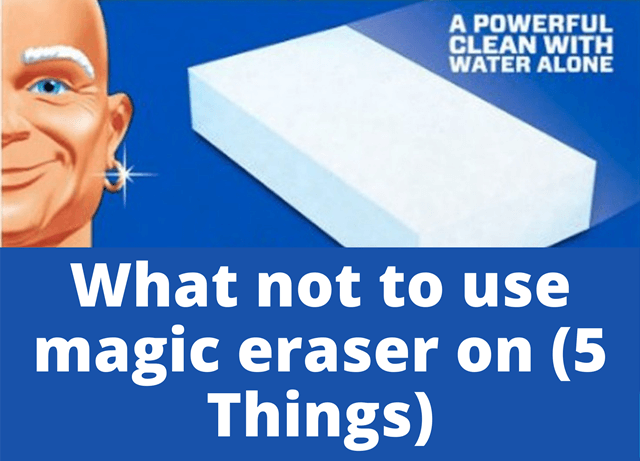 What not to use magic eraser on